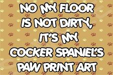 My Floor Is Not Dirty My Dog Paw Print Art Laminated Sign (A-J) Novelty Gift