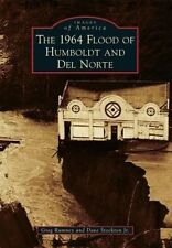 NEW The 1964 Flood of Humboldt and Del Norte (Images of America) by Greg Rumney