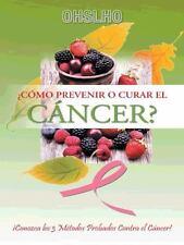 Como Prevenir O Curar El Cancer?: Conozca Los 3 Metodos Probados Contra El Cance