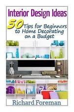Interior Design Ideas: 50 Tips for Beginners to Home Decorating on a Budget (Com