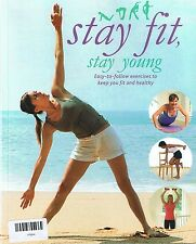 STAY FIT, STAY YOUNG Easy-To-Follow Exercises To Keep Fit & Healthy (p/b, 2010)