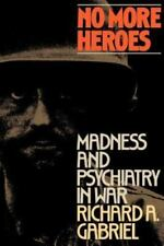 No More Heroes: Madness And Psychiatry In War: By Richard A. Gabriel