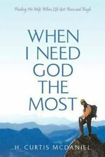 When I Need God the Most: Finding His Help When Life Gets Tense and Tough
