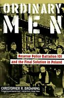 Ordinary Men : Reserve Police Battalion 101 and the Final Solution in Poland,...