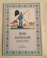 ROD DANGLER The Art of Angling & How Not to do it by Ken Caswell. Fishing Tales