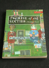 Thomas Crow - The Rise of the Sixties upheaval and rebellion in modern art