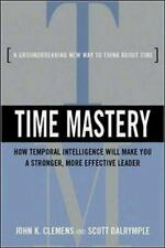 Time Mastery : How Temporal Intelligence Will Make You a Stronger, More Effectiv