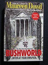 Bushworld: Enter at Your Own Risk [Mar 01, 2005] Dowd, Maureen