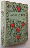SO AS BY FIRE Margaret Sidney DECORATED HC 1909 Frontis Author Pepper Books- N1
