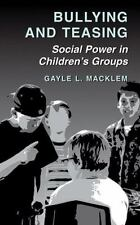 Bullying and Teasing : Social Power in Children's Groups by Gayle L. Macklem...