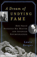 A Dream of Undying Fame: How Freud Betrayed His Mentor and Invented...