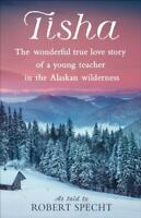 Tisha: The Wonderful True Love Story of a Young Teacher in the Alaskan Wildernes