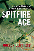 Spitfire Ace. My Life as a Battle of Britain Fighter Pilot by Olive, Gordon (Pap