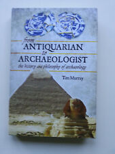 From Antiquarian to Archaeologist by Tim Murray 1st 2014 History,Philosophy Arc.