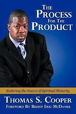 The Process for the Product : Enduring the Season of Spiritual Maturity by...