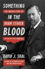 Something in the Blood : The Untold Story of Bram Stoker, the Man Who Wrote...