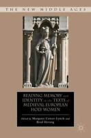 NEW - Reading Memory and Identity in the Texts of Medieval European Holy Women