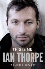 Ian Thorpe - This is Me - The Autobiography - Australian Swimmer Olympics Gold