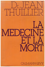 THUILLIER Jean - LA MEDECINE ET LA MORT - 1978
