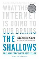 The Shallows: What the Internet Is Doing to Our Brains by Nicholas Carr, --NEW