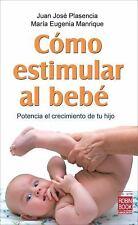 Cmo estimular al beb: Potencia el crecimiento de tu hijo Spanish Edition