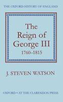 The Reign of George III: 1760-1815 (Oxford Hist... by Watson, J. Steven Hardback