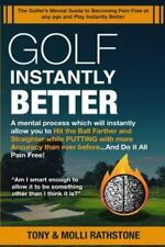 Golf Instantly Better and Do It Pain Free: A Mental Process Which Will Allow You