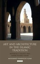 Art and Architecture in the Islamic Tradition: Aesthetics, Politics and Desire