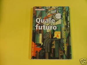 BALDI-CANNATA*QUALE FUTURO VOL.A EDUCAZIONE LINGUISTICA.CLIO 1°ED.1998