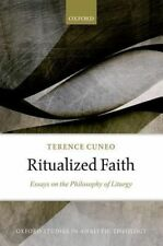 Ritualized Faith: Essays on the Philosophy of Liturgy by Terence Cuneo...