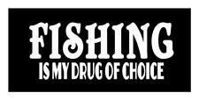 FISHING IS MY DRUG OF CHOICE 4X9 ROD REEL BASS BOAT TACKLE WINDOW DECAL STICKER