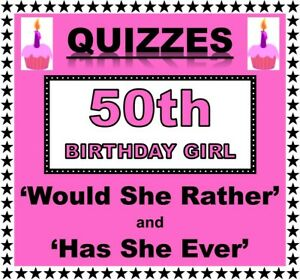50th Birthday Girl Party Games/Quizzes  'WOULD SHE RATHER' and 'HAS SHE EVER'