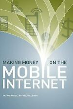 Making Money on the Mobile Internet by Jeff Yee, Will Dixon and Deanna Garcia...