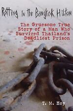 Rotting in the Bangkok Hilton: The Gruesome True Story of a Man Who Survived