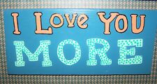 "Rustic Reclaimed Handcrafted Wood Sign Yard Art I Love You More 12""x 5"""