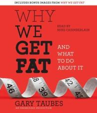 Why We Get Fat : And What to Do about It by Gary Taubes (2010, CD, Unabridged)
