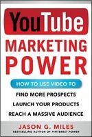 YouTube Marketing Power: How to Use Video to Find More Prospects, Launch Your Pr