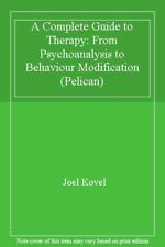 A Complete Guide to Therapy: From Psychoanalysis to Behaviour  ..9780140219814