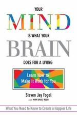 Your Mind Is What Your Brain Does for a Living : Learn How to Make It Work for …