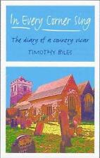 NEW In Every Corner Sing: The Diary of a Country Vicar by Timothy Biles