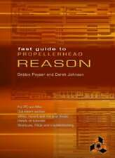Fast Guide to Propellerhead Reason-Debbie Poyser, Derek Johnson