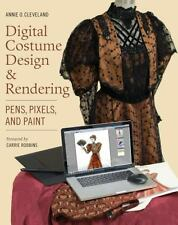Digital Costume Design and Rendering : Pens, Pixels, and Paint by Annie O....