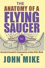 The Anatomy Of A Flying Saucer: Detailed Scientific Explanation Of How Ufos W...