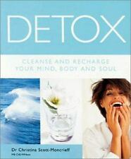 Detox : Cleanse and Recharge Your Mind, Body and Soul by Christina Scott-Moncrie