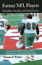 Former NFL Players: Disabilities, Benefits and Related Issues (Sports and Athlet