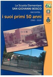 Libro  Primi 50 Anni la scuola elementare Mottola San Giovanni Bosco  1965-2015