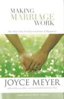 Making Marriage Work : The Advice You Need For A Lifetime Of Happiness, Hardc...