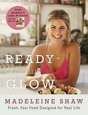 Ready, Steady, Glow: Fast, Fresh Food Designed for Real Life, Shaw, Madeleine, N
