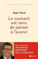 Jean  VIARD * Le moment est venu de penser à l'avenir * Paru le : 01/04/2016