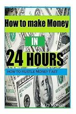 1: How to Make Money in 24 Hours : Ideas on How to Hustle Money Fast by Lazy...